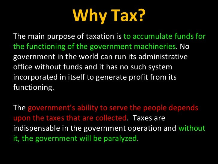 The main purpose of taxation is  to accumulate funds for the functioning of the government machineries . No government in ...
