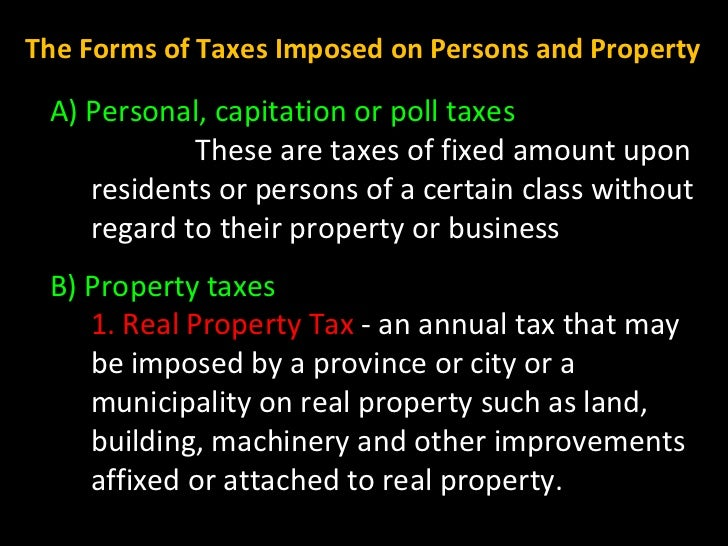 A) Personal, capitation or poll taxes These are taxes of fixed amount upon residents or persons of a certain class without...