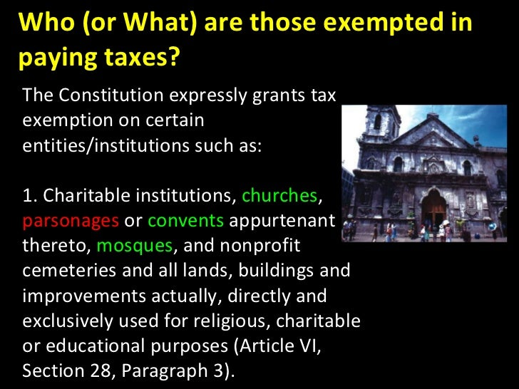 The Constitution expressly grants tax exemption on certain entities/institutions such as:   1. Charitable institutions,  ...