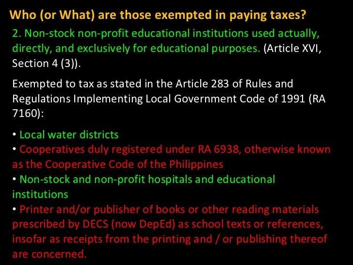 Who (or What) are those exempted in paying taxes? <ul><li>2. Non-stock non-profit educational institutions used actually, ...