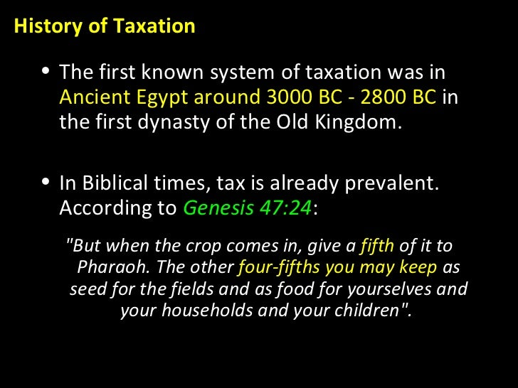 <ul><li>The first known system of taxation was in  Ancient Egypt around 3000 BC - 2800 BC  in the first dynasty of the Old...