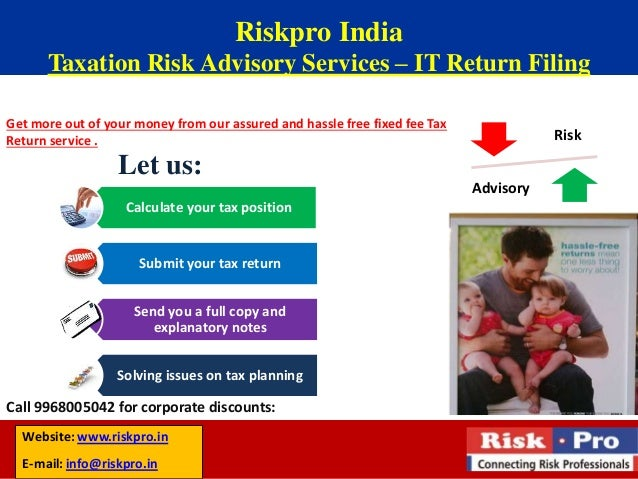 Riskpro India Taxation Risk Advisory Services – IT Return Filing Get more out of your money from our assured and hassle fr...