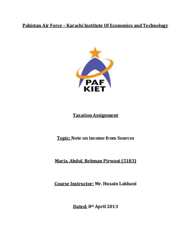 Pakistan Air Force – Karachi Institute Of Economics and TechnologyTaxation AssignmentTopic: Note on income from SourcesMar...