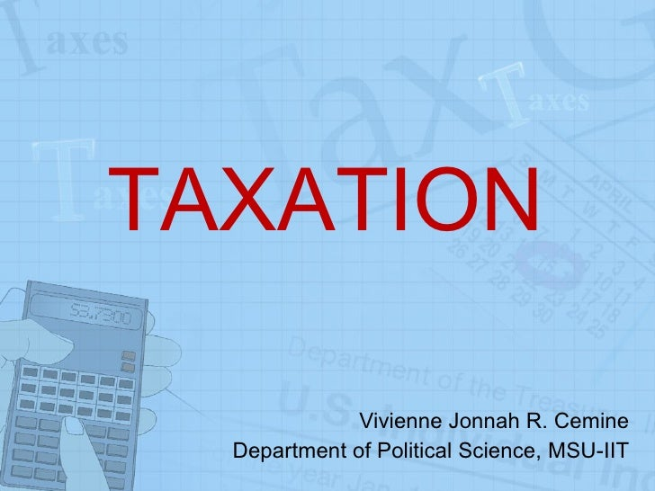 TAXATION Vivienne Jonnah R. Cemine Department of Political Science, MSU-IIT