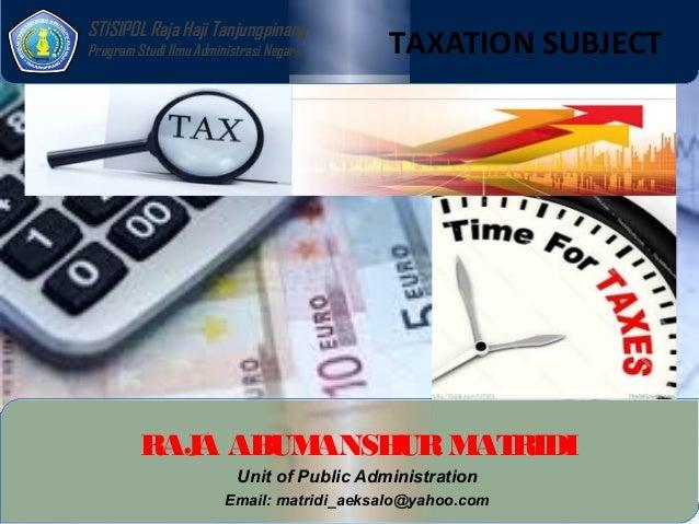 STISIPOL Raja Haji Tanjungpinang Program Studi Ilmu Administrasi Negara  TAXATION SUBJECT  RAJ AB ANSH M RIDI A UM UR AT U...