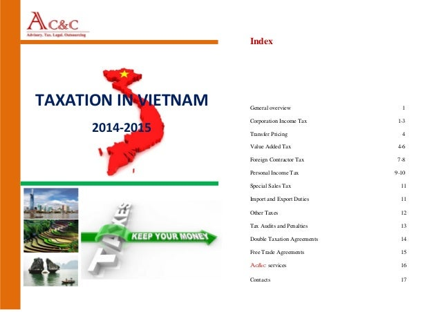 TAXATION IN VIETNAM 2014-2015 Index General overview 1 Corporation Income Tax 1-3 Transfer Pricing 4 Value Added Tax 4-6 F...