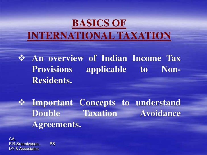 BASICS OF         INTERNATIONAL TAXATION     An overview of Indian Income Tax      Provisions applicable to Non-      Res...