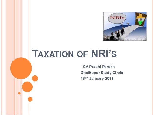 TAXATION OF NRI'S - CA Prachi Parekh Ghatkopar Study Circle 18TH January 2014