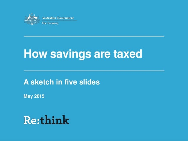 How savings are taxed A sketch in five slides May 2015