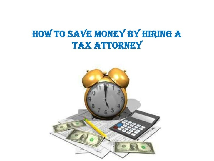 How to save money by hiring a        Tax Attorney