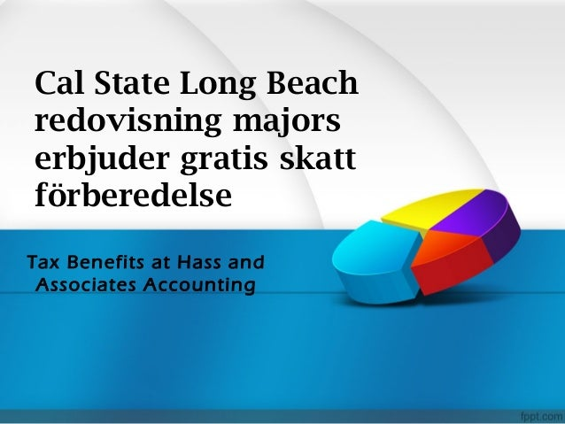 Cal State Long Beach redovisning majors erbjuder gratis skatt förberedelse Tax Benefits at Hass and Associates Accounting