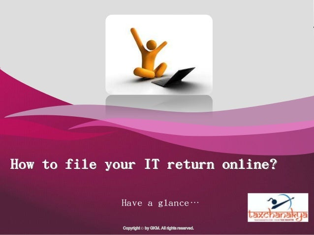 Company Logo  How to file your IT return online? Have a glance… Copyright © by GKM. All rights reserved.  Tax Chanakya log...