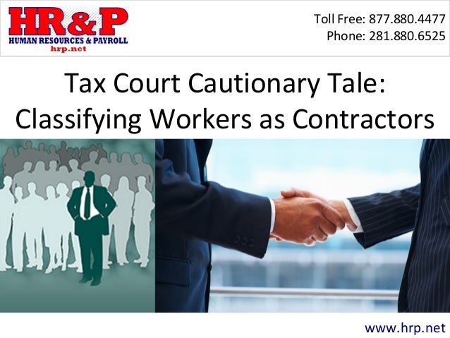 Toll Free: 877.880.4477 Phone: 281.880.6525 www.hrp.net Tax Court Cautionary Tale: Classifying Workers as Contractors