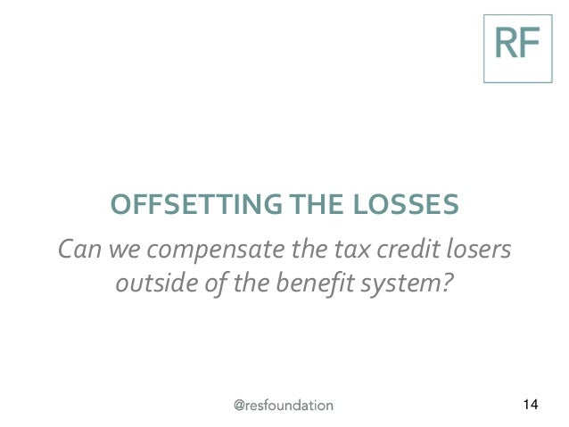 14 OFFSETTING THE LOSSES Can we compensate the tax credit losers outside of the benefit system?