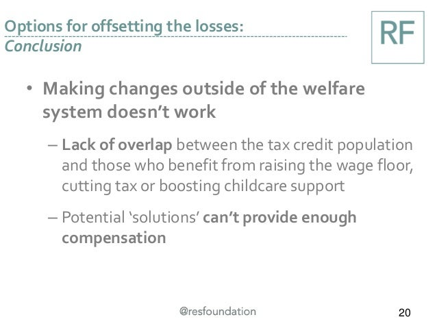 • Making changes outside of the welfare system doesn't work – Lack of overlap between the tax credit population and those ...