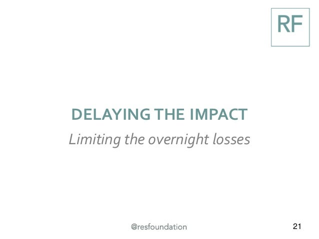21 DELAYING THE IMPACT Limiting the overnight losses