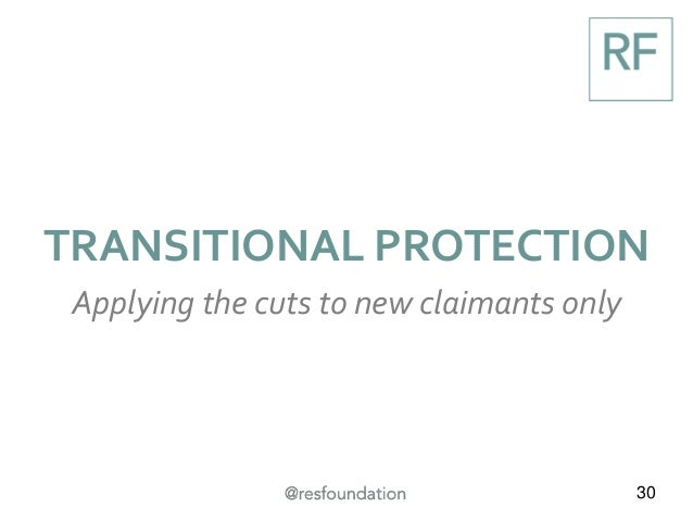 30 TRANSITIONAL PROTECTION Applying the cuts to new claimants only