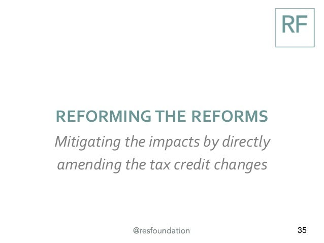 35 REFORMING THE REFORMS Mitigating the impacts by directly amending the tax credit changes