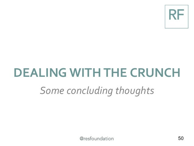 50 DEALING WITH THE CRUNCH Some concluding thoughts
