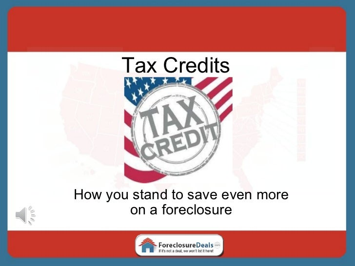 Tax Credits How you stand to save even more on a foreclosure