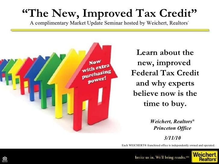 """ The New, Improved Tax Credit"" A complimentary Market Update Seminar hosted by Weichert, Realtors ® Each WEICHERT® franch..."