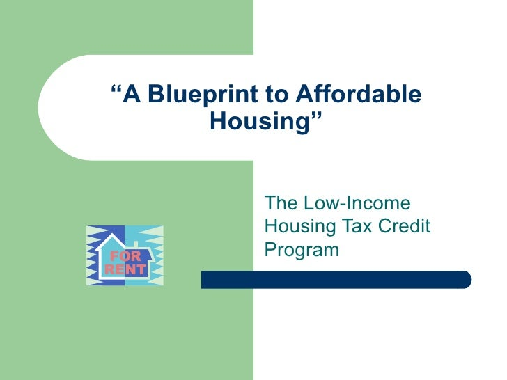 """"""" A Blueprint to Affordable Housing"""" The Low-Income Housing Tax Credit Program"""