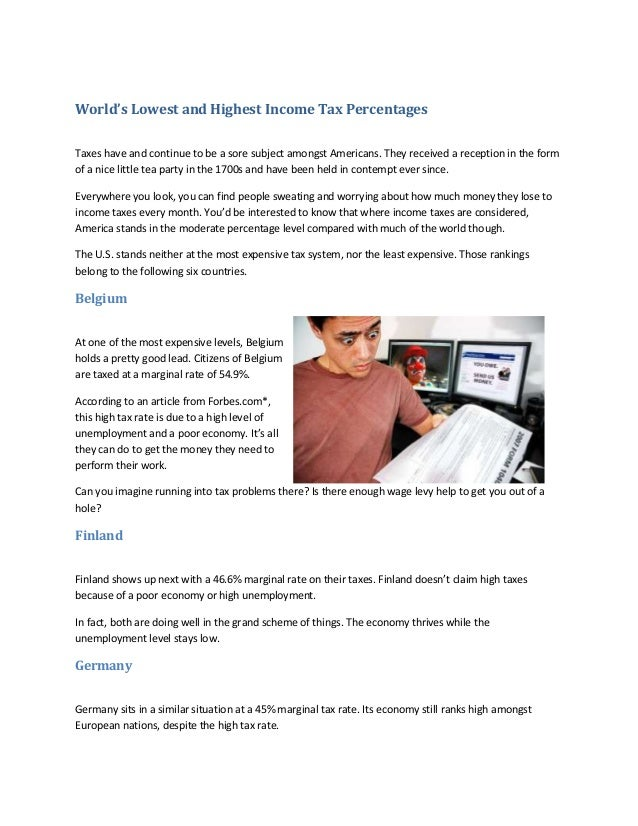 World's Lowest and Highest Income Tax Percentages Taxes have and continue to be a sore subject amongst Americans. They rec...