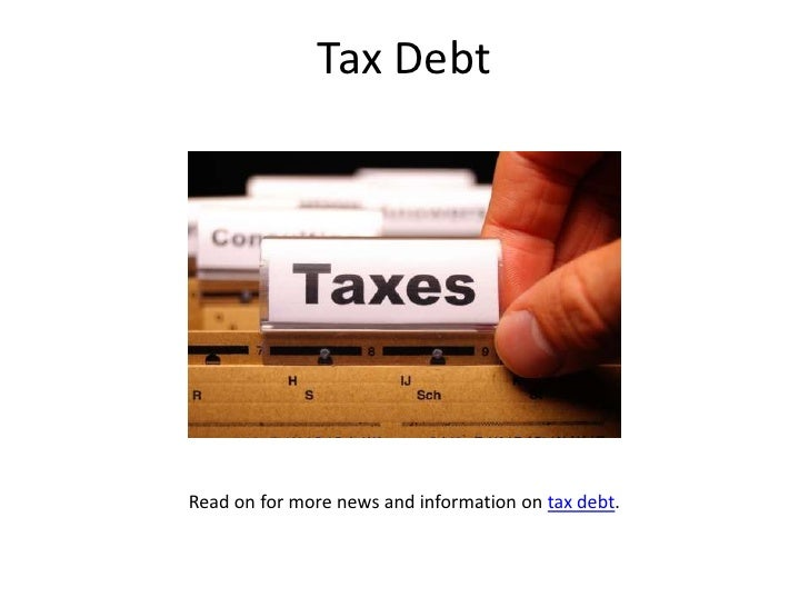 Tax Debt<br />Read on for more news and information on tax debt.<br />