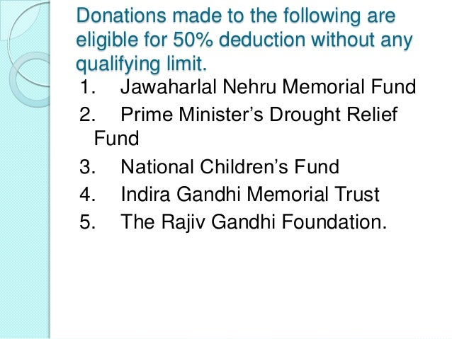 DONATIONS TO POLITICALPARTIES u/s 80GGCIf donation is given to registered politicalparty in India or donation to electoral...