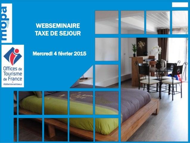 WEBSEMINAIRE TAXE DE SEJOUR Mercredi 4 février 2015