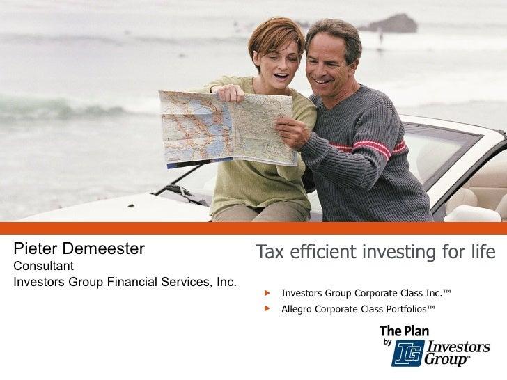Tax efficient investing for life <ul><li>Investors Group Corporate Class Inc. ™ </li></ul><ul><li>Allegro Corporate Class ...