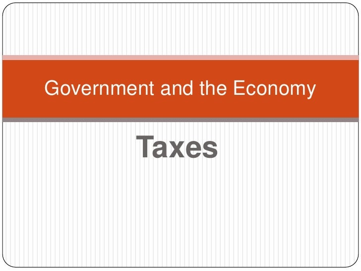 Taxes<br />Government and the Economy<br />