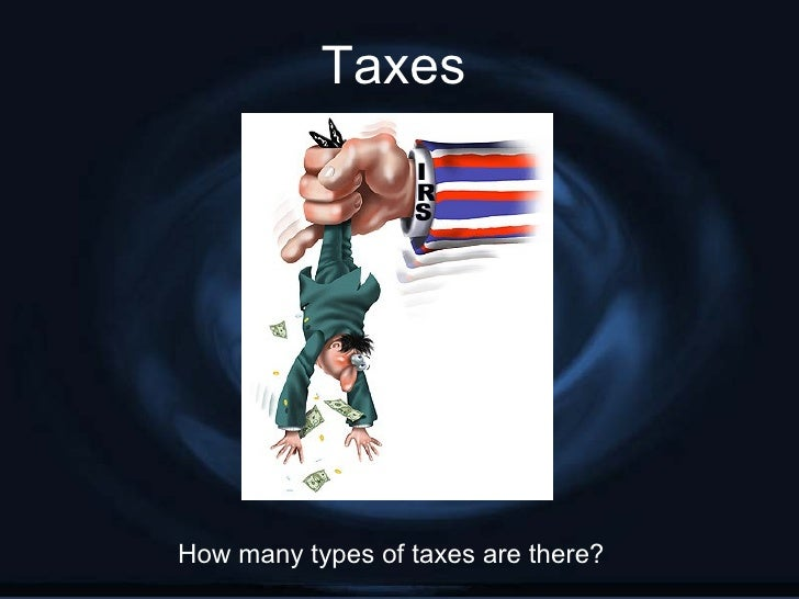 TaxesHow many types of taxes are there?