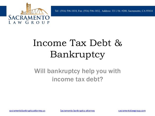 Income Tax Debt & Bankruptcy Will bankruptcy help you with income tax debt? sacramentobankruptcyattorney.us sacramentolawg...