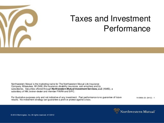 © 2012 Morningstar, Inc. All rights reserved. 4/1/201214-0906-23- (0412) - 1Taxes and InvestmentPerformanceNorthwestern Mu...