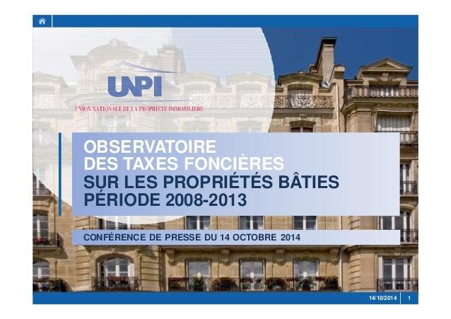 OBSERVATOIRE  DES TAXES FONCIÈRES  SUR LES PROPRIÉTÉS BÂTIES  PÉRIODE 2008-2013  CONFÉRENCE DE PRESSE DU 14 OCTOBRE 2014  ...