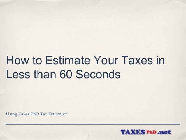 How to Estimate Your Taxes inLess than 60 SecondsUsing Taxes PhD Tax Estimator