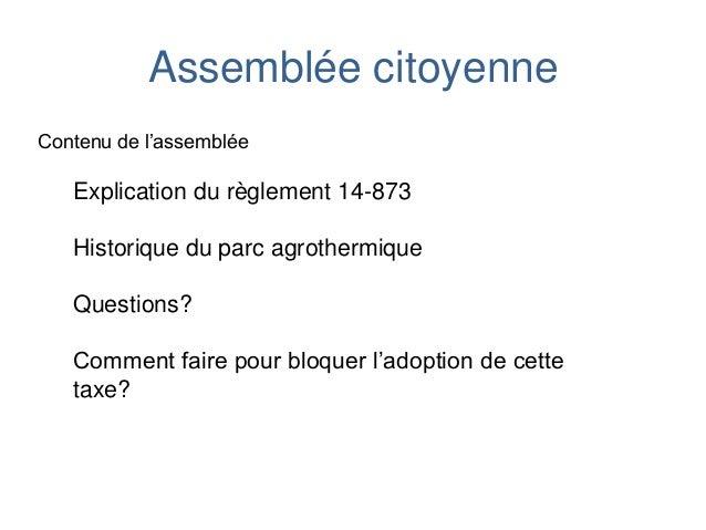 Assemblée citoyenne Contenu de l'assemblée Explication du règlement 14-873 Historique du parc agrothermique Questions? Com...