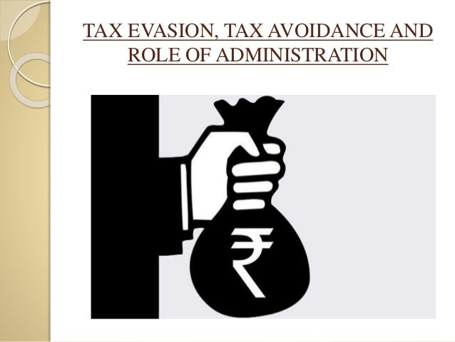TAX EVASION, TAX AVOIDANCE AND ROLE OF ADMINISTRATION