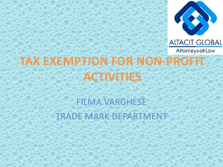 TAX EXEMPTION FOR NON-PROFIT ACTIVITIES<br />FILMA VARGHESE<br />TRADE MARK DEPARTMENT<br />