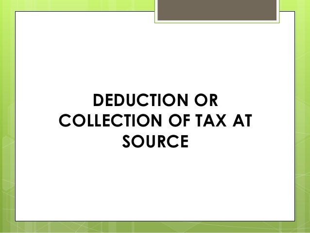 DEDUCTION ORCOLLECTION OF TAX ATSOURCE