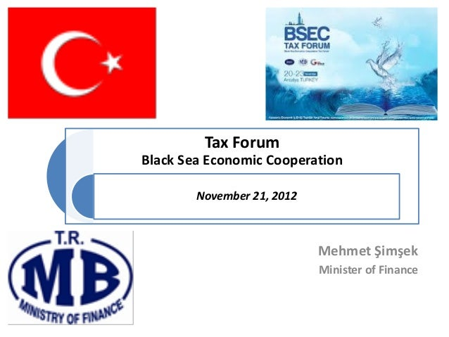 Tax ForumBlack Sea Economic CooperationNovember 21, 2012Mehmet ŞimşekMinister of Finance