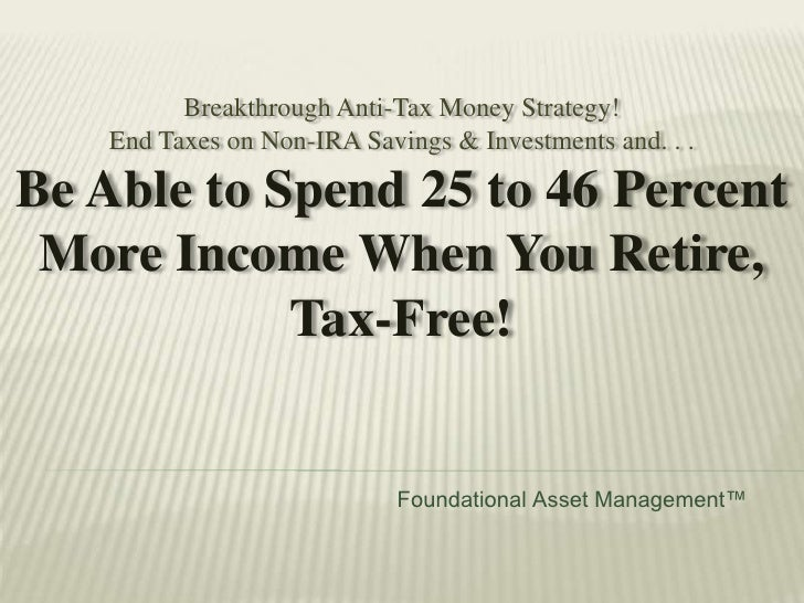 Breakthrough Anti-Tax Money Strategy!<br />End Taxes on Non-IRA Savings & Investments and. . .<br />Be Able to Spend 25 to...