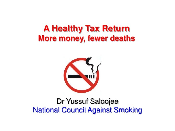 A Healthy Tax Return More money, fewer deaths       Dr Yussuf SaloojeeNational Council Against Smoking