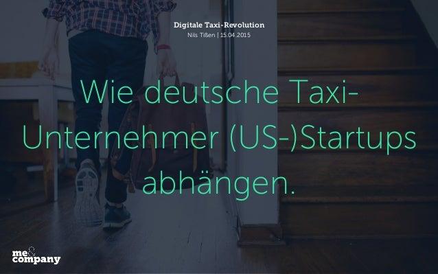 Wie deutsche Taxi- Unternehmer (US-)Startups abhängen. Digitale Taxi-Revolution Nils Tißen | 15.04.2015