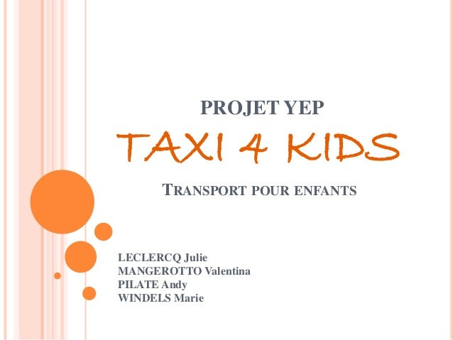 PROJET YEP TAXI 4 KIDS TRANSPORT POUR ENFANTS LECLERCQ Julie MANGEROTTO Valentina PILATE Andy WINDELS Marie