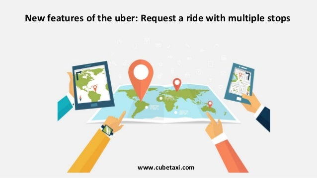 New features of the uber: Request a ride with multiple stops www.cubetaxi.com