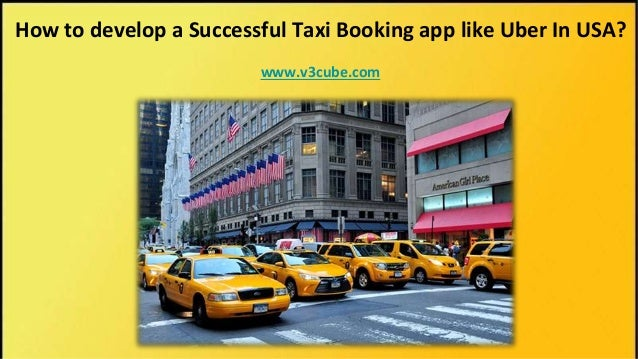 How to develop a Successful Taxi Booking app like Uber In USA? www.v3cube.com