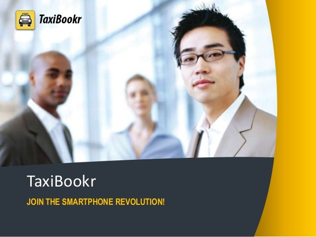 TaxiBookr JOIN THE SMARTPHONE REVOLUTION!
