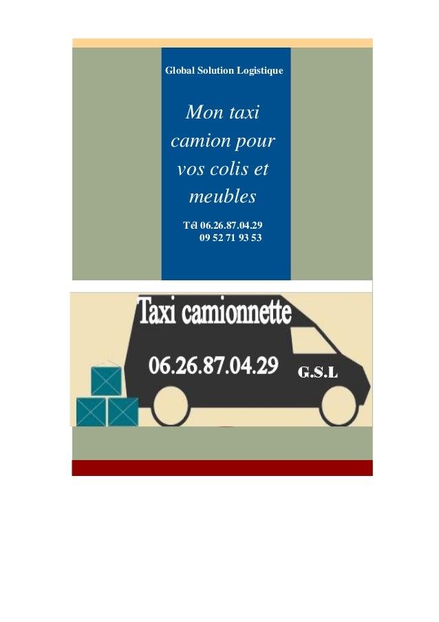 Global Solution Logistique Mon taxi camion pour vos colis et meubles T�l 06.26.87.04.29 09 52 71 93 53